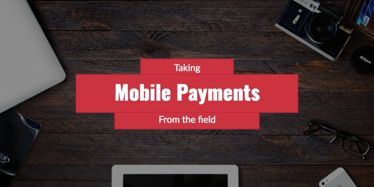 taking mobile payments from the field