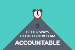 5 Better Ways To Hold Your Team Accountable