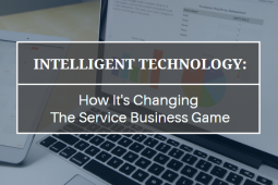 3 Ways Intelligent Technology Is Changing The Service Business Game