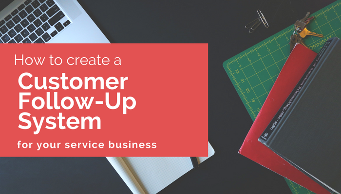 how to create a customer-follow-up system for a service repair business