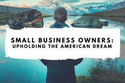 Small Business Owners Like You Are Keeping The American Dream Alive