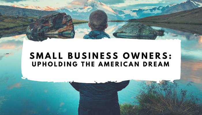 HOW SMALL BUSINESS OWNERS ARE KEEPING THE AMERICAN DREAM ALIVE
